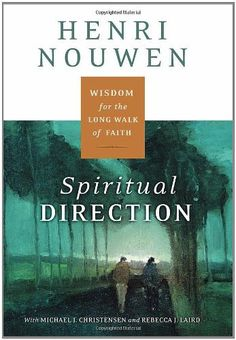 Spiritual Direction: Wisdom for the Long Walk of Faith by Henri J. M. Nouwen. An unparalleled resource for spiritual direction, both for individuals and for small groups.