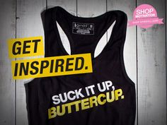 "Get inspired and inspire others in our ""Suck It Up, Buttercup"" tanks."