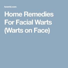 Home Remedies For Facial Warts (Warts on Face) Planter Warts Remedies, Home Remedies For Warts, Skin Tags Home Remedies, Warts Remedy, Skin Care Remedies, Acne Remedies, Warts On Hands, Warts On Face, Facial Warts