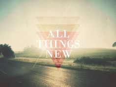 "He is Making ""All Things New"" [Rev 21:1] 