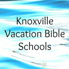 Vacation Bible Schools in Knoxville | Knoxville Moms Blog