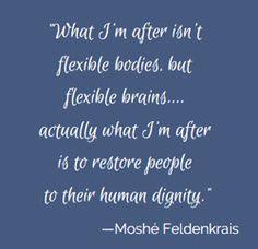 Moshé Feldenkrais Quote: What I'm after is flexible brains.