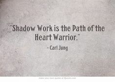 Shadow Work is the Path of the Heart Warrior.... on archetypes by Carl Jung