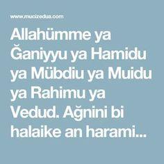 Allahümme ya Ğaniyyu ya Hamidu ya Mübdiu ya Muidu ya Rahimu ya Vedud. Ağnini bi halaike an haramike ve bi fedlike ammen sivak
