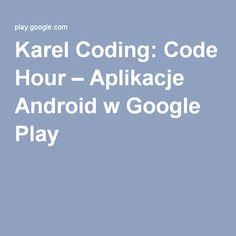 Karel Coding: Code Hour – Aplikacje Android w Google Play