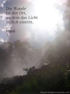 """""""Die Wunde ist der Ort, an dem das Licht in dich eintritt."""" Rumi"""