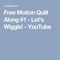 Free Motion Quilt Along #1 - Let's Wiggle! - YouTube