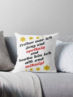 Früher war ich jung und spritzig und heute bin ich alt und witzig! Cooler, lustiger Spruch zum Geburtstag. #gratulation #geburtstag #geburtstagsfeier #geschenk Throw Pillows, Shirts, Funny Sayings, Gifts, Toss Pillows, Cushions, Decorative Pillows, Dress Shirts, Decor Pillows