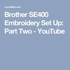 Brother SE400 Embroidery Set Up: Part Two - YouTube