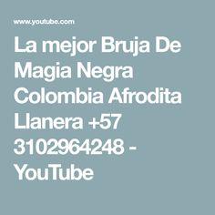 La mejor Bruja De Magia Negra Colombia Afrodita Llanera +57 3102964248 - YouTube