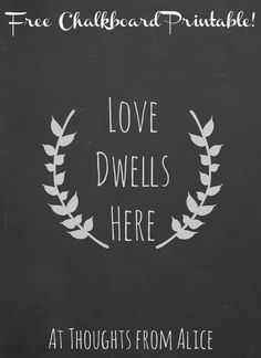 """Love Dwells Here"" laurel wreath free chalkboard printable available at Thoughts from Alice!"