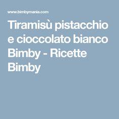 Tiramisù pistacchio e cioccolato bianco Bimby - Ricette Bimby