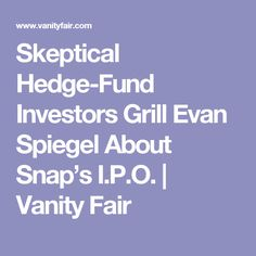 Skeptical Hedge-Fund Investors Grill Evan Spiegel About Snap's I.P.O. | Vanity Fair
