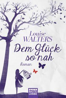 ~*Book Lounge-Lesegenuss*~: [Lesemeinung] Dem Glück so nah ~ Louise Walters