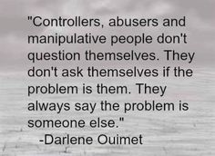 """Amen """"controllers, abusers and manipulative people don't question themselves. they don't ask themselves if the problem is them. they always say the problem is SOMEONE else"""" - so true for this narcissist who puts people on back burners! Great Quotes, Quotes To Live By, Me Quotes, Inspirational Quotes, Family Quotes, Self Pity Quotes, Bad Dad Quotes, The Words, Under Your Spell"""
