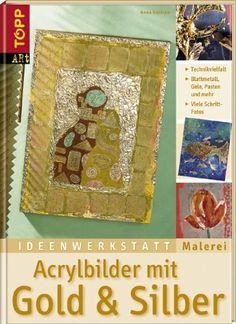 Ideenwerkstatt Malerei. Acrylbilder mit Gold und Silber: Blattmetalle, Gele, Pasten & mehr von Anna Galkina, http://www.amazon.de/dp/3772460356/ref=cm_sw_r_pi_dp_an59sb07C83F0