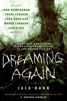Dreaming Again: Thirty-Five New Stories Celebrating the Wild Side of Australian Fiction by Jack Dann - HarperCollins Publishers Inc - ISBN… Good Books, My Books, Philip Roth, Every Day Book, Book Summaries, Best Selling Books, News Stories, Book Recommendations, Bestselling Author