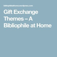 Gift Exchange Themes – A Bibliophile at Home