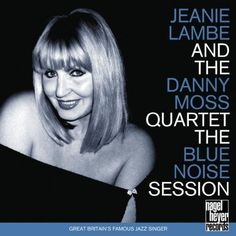 Jeanie Lambe And The Danny Moss Quartet - Blue Noise Session  ( 1998 )