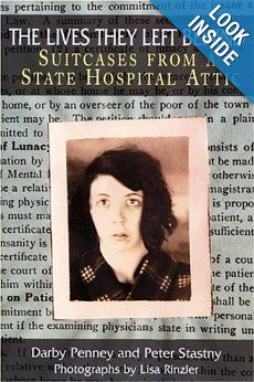 The Lives They Left Behind: Suitcases from a State Hospital Attic: Darby Penney, Peter Stastny, Lisa Rinzler, Robert Whitaker