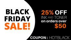 Black Friday Blowout! Up to 25% off -- COUPON INSIDE! 25% OFF INK & TONER on orders over $25.  PROMOTIONAL OFFER ENDS: 11/27/2016 @ 11:59:59 PST