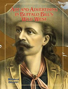 """Read """"Art and Advertising in Buffalo Bill's Wild West"""" by Michelle Delaney available from Rakuten Kobo. William F. """"Buffalo Bill"""" Cody, star of the American West, began his journey to fame at age twenty-three, when he met wr. Reading Art, Unique Poster, University Of Oklahoma, American Frontier, Living Legends, Buffalo Bills, Got Books, Wild West, American Artists"""