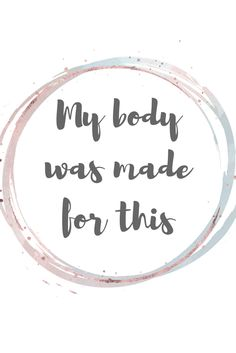Free printable birthing / labour affirmations. My body was made for this.