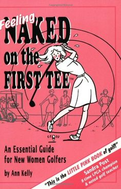 Feeling Naked on the First Tee: An Essential Guide for New Women Golfers $12.43