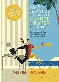 Amazon.fr - Tout le monde n'a pas eu la chance de rater ses études - Olivier Roland - Livres