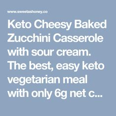 Keto Cheesy Baked Zucchini Casserole with sour cream. The best, easy keto vegetarian meal with only 6g net carb, egg free, gluten free Vegetarian Meal, Vegetarian Recipes Easy, Keto Recipes, Zucchini Gratin, Zucchini Casserole, Low Carb Vegan Diet, Baked Brussel Sprouts, Yummy Vegetable Recipes, Keto Sauces