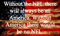Without the NFL there will always be An America 🇺🇸.Without America There Wouldn't Be No NFL Truth Hurts, It Hurts, God Bless America, Thought Provoking, Stand Up, Growing Up, Google, Real Life, Nfl