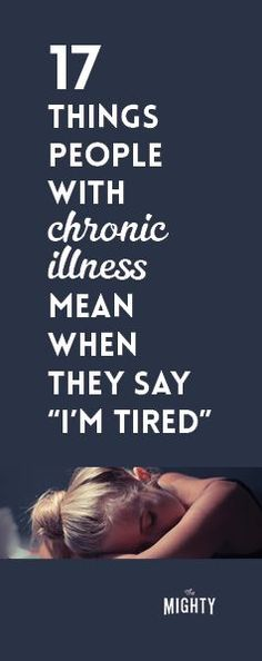 "17 Things People With Chronic Illness Mean When They Say ""I'm Tired"""