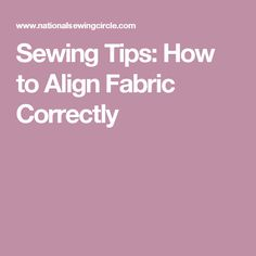 Sewing Tips: How to Align Fabric Correctly