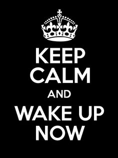 Keep calm and Wake Up Now. Wake Up Now!  Save, Manage and Make Money Make Money Online Make Income From Home http://tiarutter.wakeupnow.com/