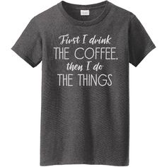 Women's L.A. Imprints Coffee Themed Ladies TeesFirst I Drink The... ($15) ❤ liked on Polyvore featuring tops, t-shirts, grey, tops & tees, gray t shirt, bleached t shirt, heather t shirt, heather grey t shirt and embellished tee