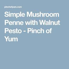 Simple Mushroom Penne with Walnut Pesto - Pinch of Yum