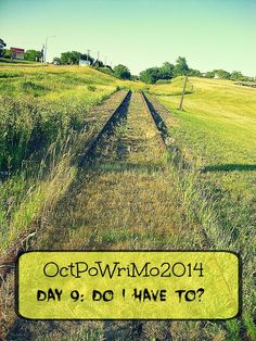 OctPoWriMo 2014: OctPoWriMo Day 9 - Do I Have to Do This?