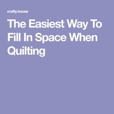 The Easiest Way To Fill In Space When Quilting