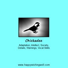 Spirit of Chickadee, a link to online info about the Chickadee spirit guide or bird totem, with facts about this fiesty little bird and the meaning of the Chickadee in nature lore, myth and spirituality. http://www.happywishingwell.com/madamhelga/chickadee.html .