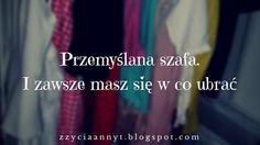 Przemyślana szafa. I zawsze masz się w co ubrać. http://zzyciaannyt.blogspot.com/2015/09/przemyslana-szafa-i-zawsze-masz-sie-w.html