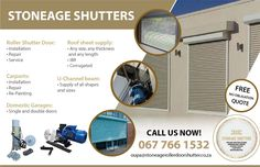 Stoneage Shutters  Roller Shutter Door: • Installation • Repair • Service  Roof sheet supply: • Any size, any thickness and any length • IBR • Corrugated  Carports: • Installation • Repair • Re-Painting  U-Channel beam: • Supply of all shapes and sizes   Domestic Garages: • Single and double doors   CALL US NOW! 067 766 1532 oupa@stoneagerollerdoorshutter.co.za Roller Shutters, Shutter Doors, Garages, Double Doors, Beams, Channel, Shapes, Painting, Blinds