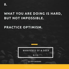 8. What you are doing is hard, but not impossible. Practice optimism.  #quote #inspire #inspiration #qotd #quotes #entrepreneur #success #change #motivation #wisdom #workhard #work #motivational #passion