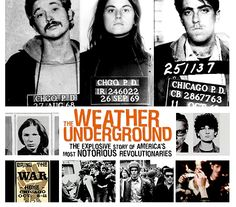 The Weatherman Underground ~ The Weather Underground Organization was an American radical left organization founded on the Ann Arbor campus of the University of Michigan. Originally called Weatherman, the group was first organized in 1969 as a faction of Students for a Democratic Society (SDS)composed for the most part of the national office leadership of SDS and their supporters. Their goal was to create a clandestine revolutionary party for the overthrow of the US government.