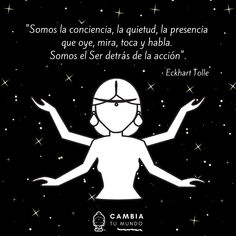 """Somos la conciencia, la quietud, la presencia que oye, mira, toca y habla. Somos el Ser detrás de la acción"".  Eckhart Tolle Yoga Mantras, Yoga Quotes, Motivational Quotes, True Quotes, Words Quotes, Best Quotes, Frases Yoga, Pretty Quotes, Eckhart Tolle"