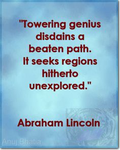 """Towering genius disdains a beaten path. It seeks regions hitherto unexplored."" - Abraham Lincoln #quotes #goldenwords #wisdom #motivation #inspiring quotes #motivational quotes #inspiration"