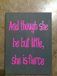 """9in x 12in canvas """"And though she be but little, she is fierce"""" quote. $12.00, via Etsy."""