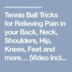 Tennis Ball Tricks for Relieving Pain in your Back, Neck, Shoulders, Hip, Knees, Feet and more… (Video Included) - The Health Science Journal