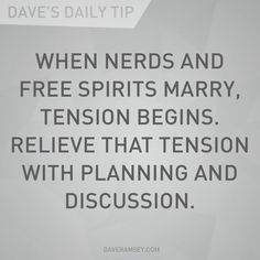 """When nerds and free spirits marry, tension begins relive that tension with planning and discussion."" - Dave Ramsey"