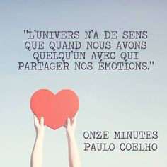 """The universe has only sense when we have somebody with whom to share our feelings"" eleven seconds Paulo Coelho"