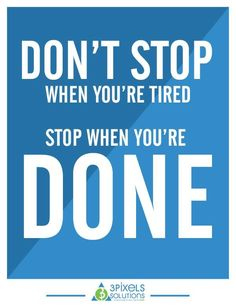 Don't stop when you're #Tired  stop when you're #Done #3pixelsSolutions #3pixels #thought